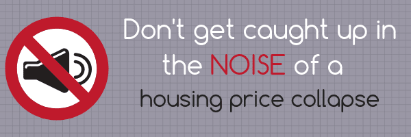 Don't get caught up in the noise of a housing price collapse